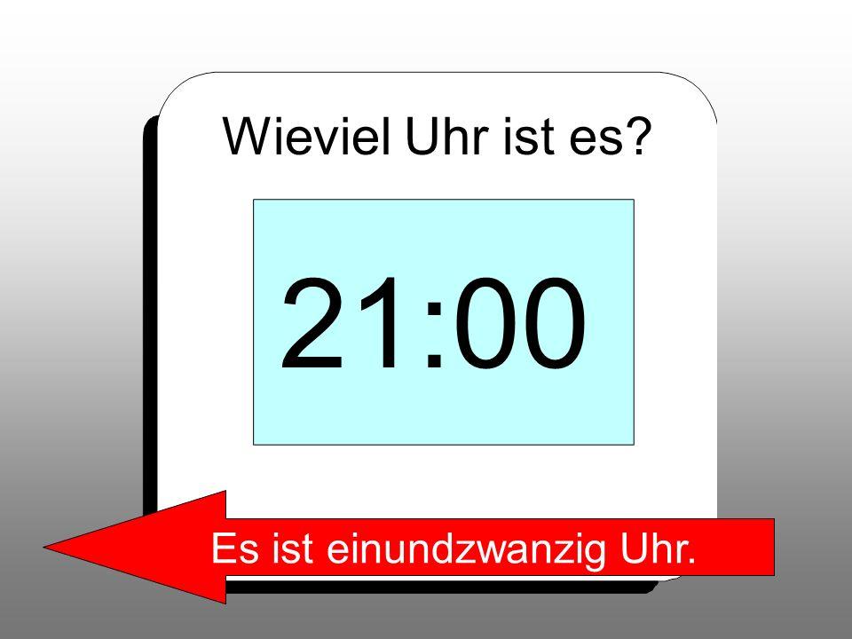 Wieviel Uhr ist es? 21:00 Es ist einundzwanzig Uhr.