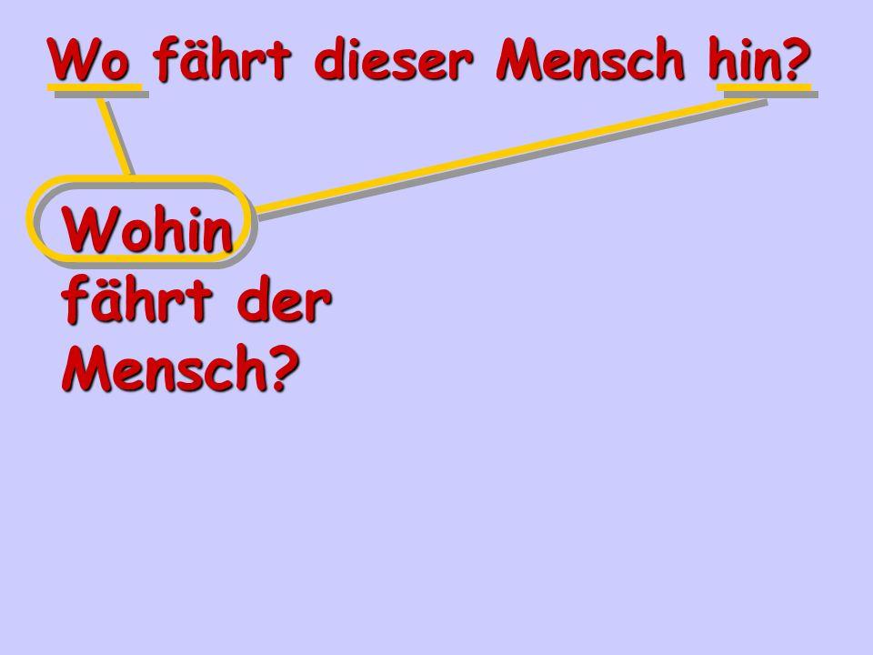Wo.( where?) + hin = wohin. ( where to?) Wir fahren nach Bonn.