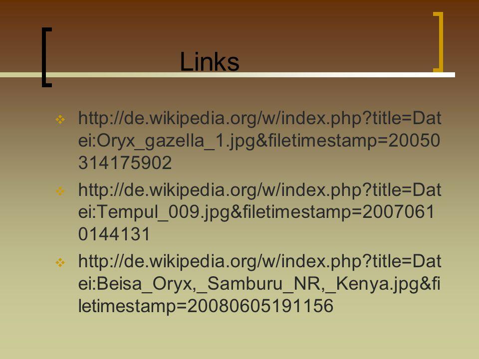 Links http://de.wikipedia.org/w/index.php?title=Dat ei:Oryx_gazella_1.jpg&filetimestamp=20050 314175902 http://de.wikipedia.org/w/index.php?title=Dat