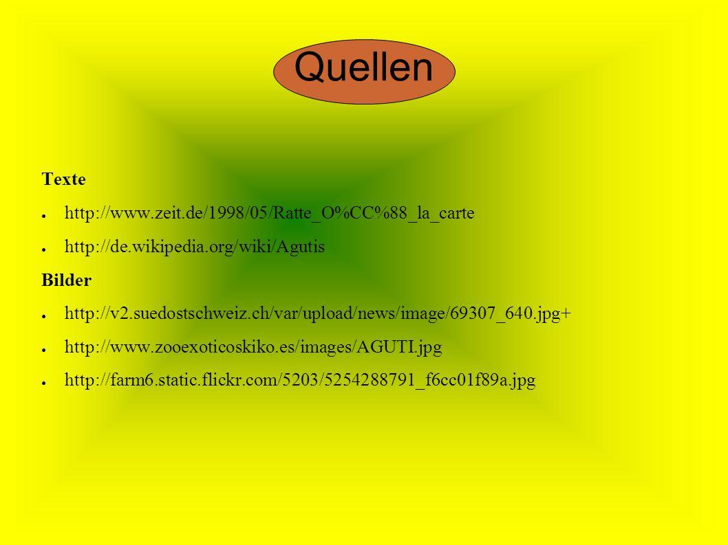 Quellen Texte http://www.zeit.de/1998/05/Ratte_O%CC%88_la_carte http://de.wikipedia.org/wiki/Agutis Bilder http://v2.suedostschweiz.ch/var/upload/news