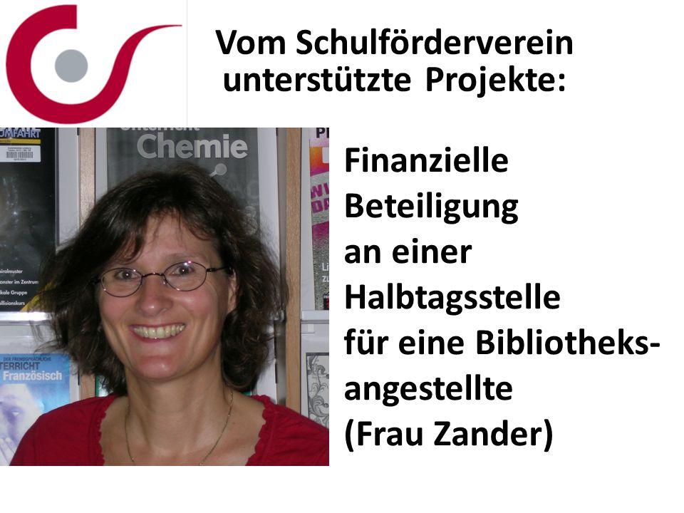 Vom Schulförderverein unterstützte Projekte: Finanzielle Beteiligung an einer Halbtagsstelle für eine Bibliotheks- angestellte (Frau Zander)