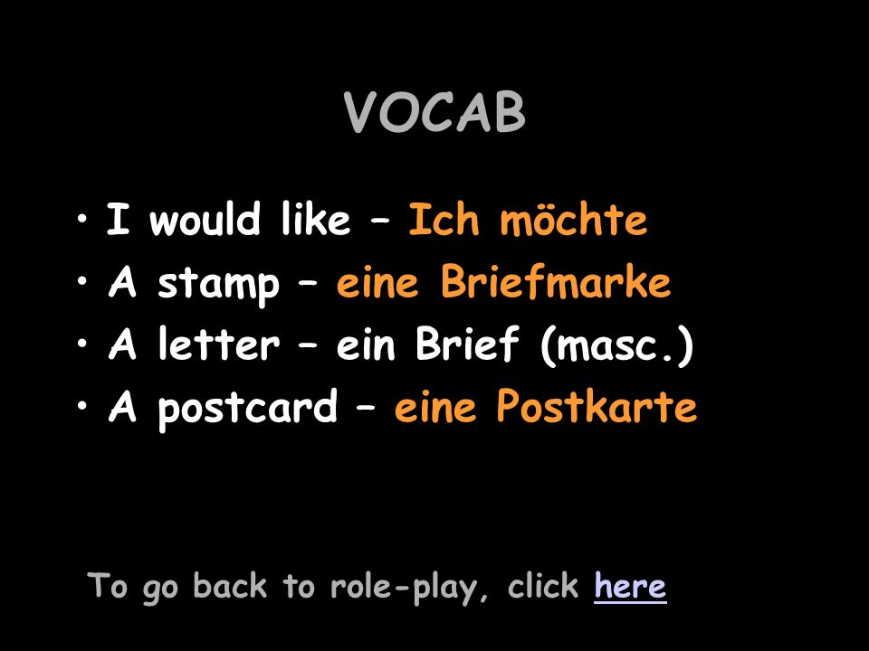 You are at the post-office For help with the vocab, click herehere Say no, for EnglandNein, für England.