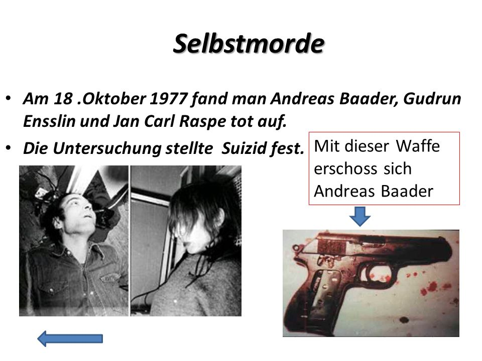 Am 18.Oktober 1977 fand man Andreas Baader, Gudrun Ensslin und Jan Carl Raspe tot auf.