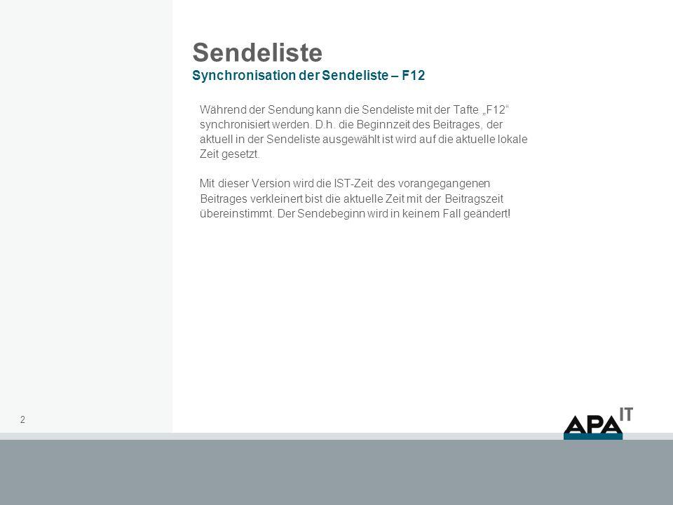 2 Sendeliste Synchronisation der Sendeliste – F12 Während der Sendung kann die Sendeliste mit der Tafte F12 synchronisiert werden.
