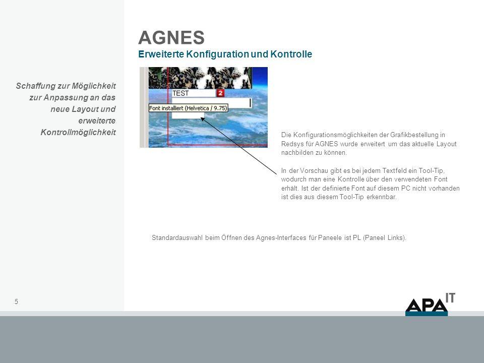 5 AGNES Erweiterte Konfiguration und Kontrolle Die Konfigurationsmöglichkeiten der Grafikbestellung in Redsys für AGNES wurde erweitert um das aktuelle Layout nachbilden zu können.