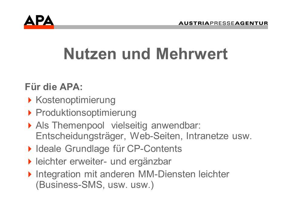 Nutzen und Mehrwert Für die APA: Kostenoptimierung Produktionsoptimierung Als Themenpool vielseitig anwendbar: Entscheidungsträger, Web-Seiten, Intranetze usw.