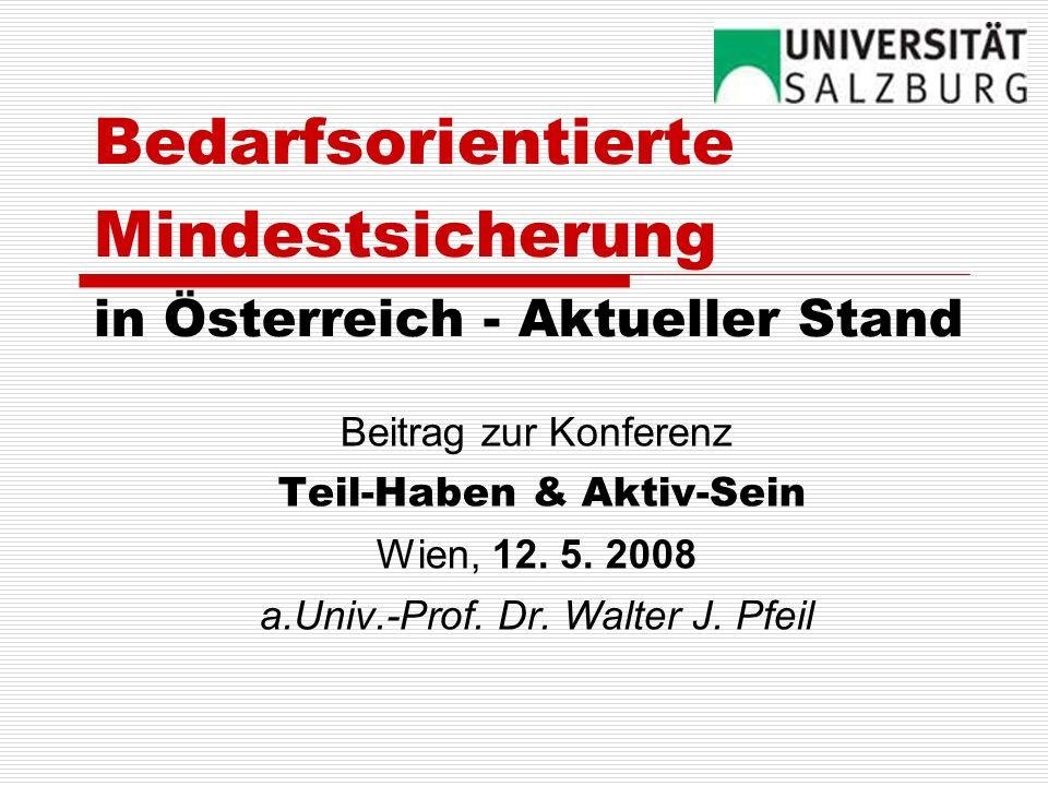 Bedarfsorientierte Mindestsicherung in Österreich - Aktueller Stand Beitrag zur Konferenz Teil-Haben & Aktiv-Sein Wien, 12. 5. 2008 a.Univ.-Prof. Dr.