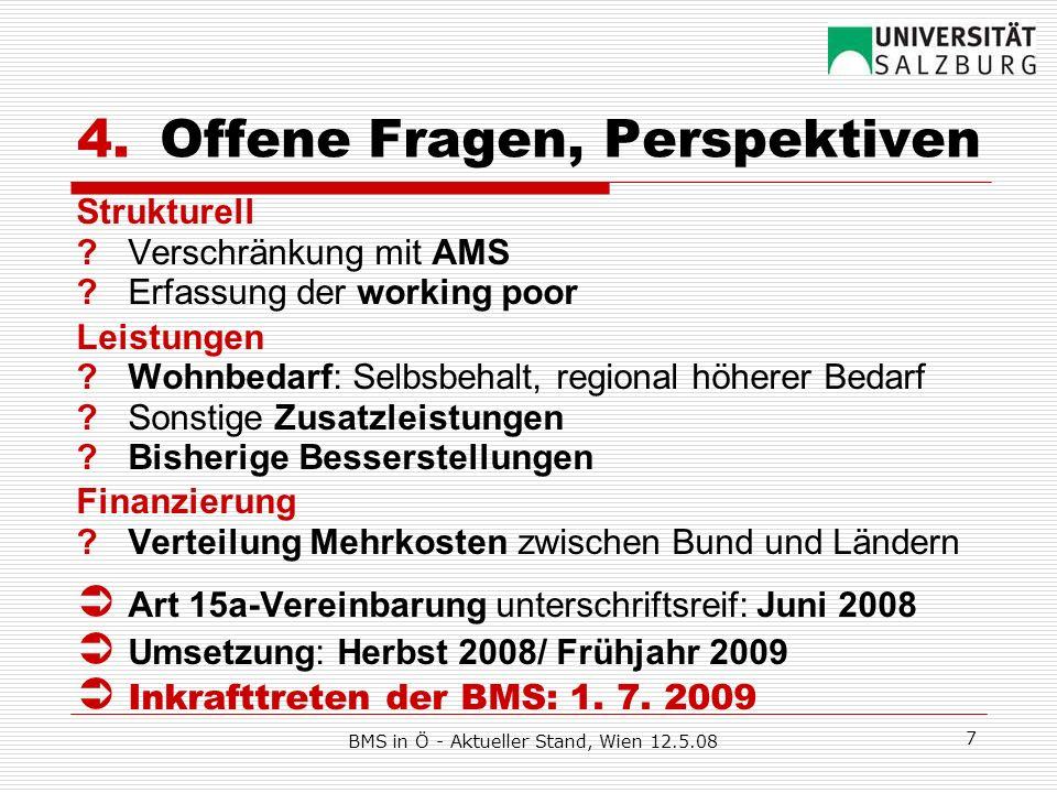BMS in Ö - Aktueller Stand, Wien 12.5.08 7 4.Offene Fragen, Perspektiven Strukturell ?Verschränkung mit AMS ? Erfassung der working poor Leistungen ?W