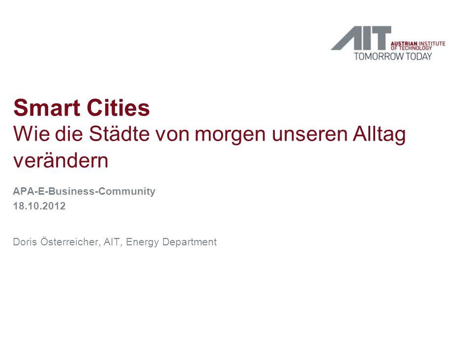 Smart Cities Wie die Städte von morgen unseren Alltag verändern APA-E-Business-Community 18.10.2012 Doris Österreicher, AIT, Energy Department