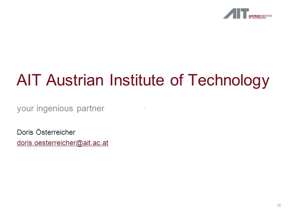 16 AIT Austrian Institute of Technology your ingenious partner Doris Österreicher doris.oesterreicher@ait.ac.at