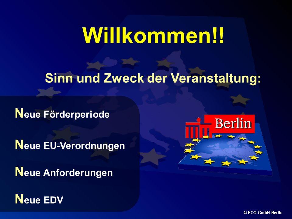 © ECG GmbH Berlin Willkommen!! Sinn und Zweck der Veranstaltung: N eue Förderperiode N eue EU-Verordnungen N eue Anforderungen N eue EDV