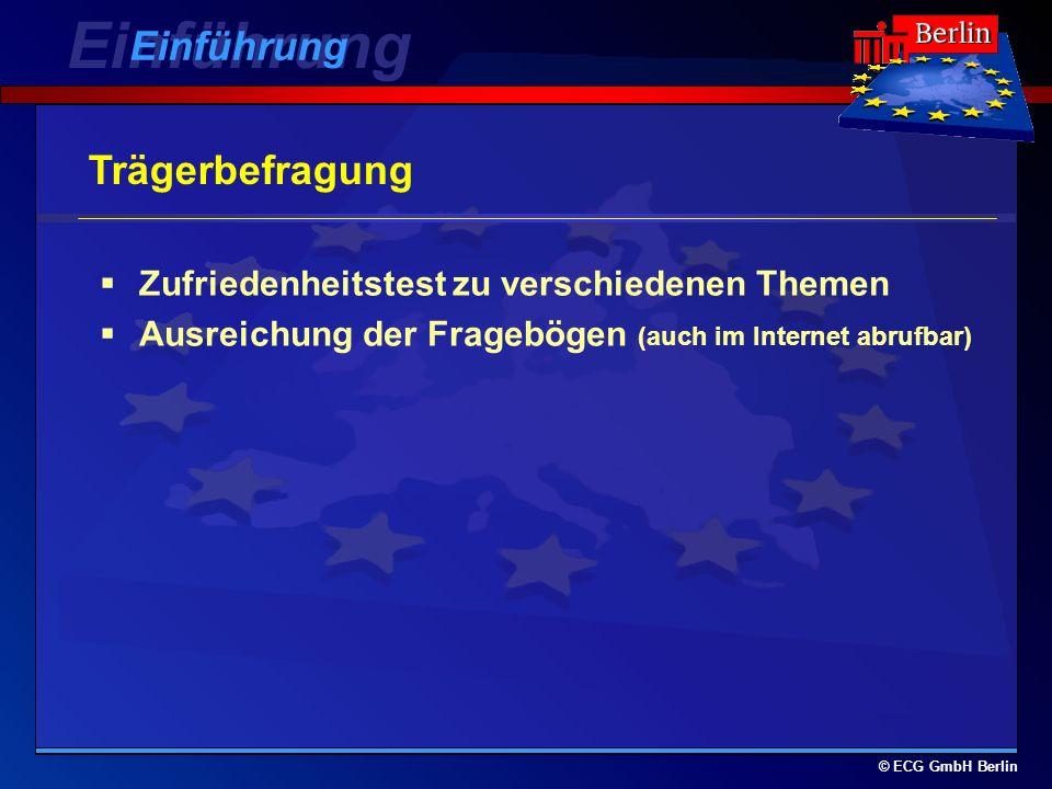 © ECG GmbH Berlin Trägerbefragung Zufriedenheitstest zu verschiedenen Themen Ausreichung der Fragebögen (auch im Internet abrufbar) Einführung
