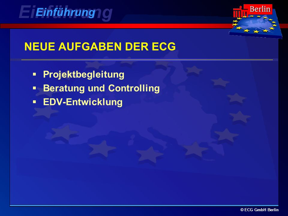© ECG GmbH Berlin NEUE AUFGABEN DER ECG Projektbegleitung Beratung und Controlling EDV-Entwicklung Einführung