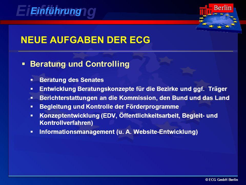 © ECG GmbH Berlin NEUE AUFGABEN DER ECG Beratung des Senates Entwicklung Beratungskonzepte für die Bezirke und ggf. Träger Berichterstattungen an die