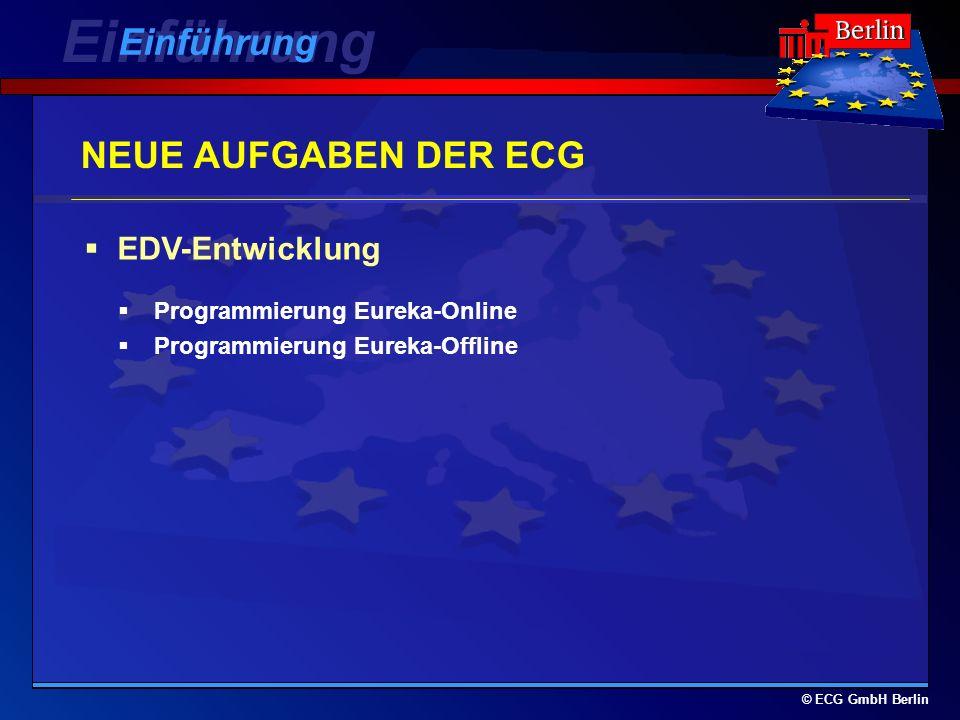 © ECG GmbH Berlin NEUE AUFGABEN DER ECG Programmierung Eureka-Online Programmierung Eureka-Offline EDV-Entwicklung Einführung