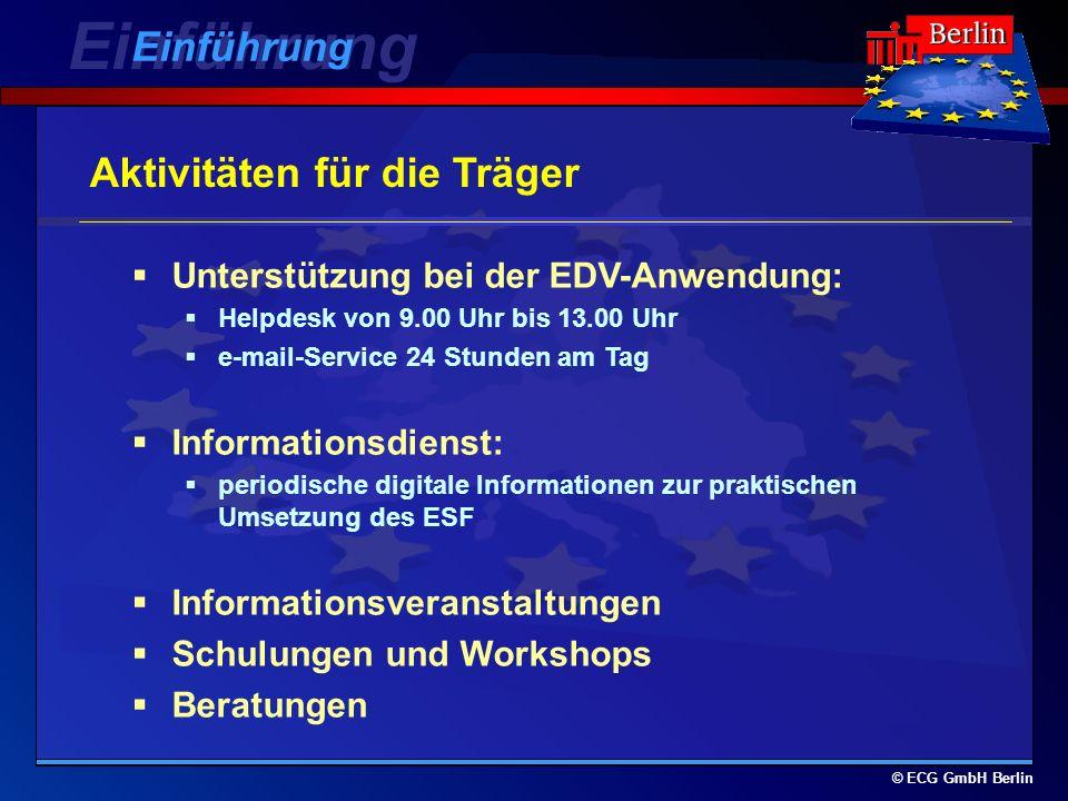 © ECG GmbH Berlin Aktivitäten für die Träger Unterstützung bei der EDV-Anwendung: Helpdesk von 9.00 Uhr bis 13.00 Uhr e-mail-Service 24 Stunden am Tag