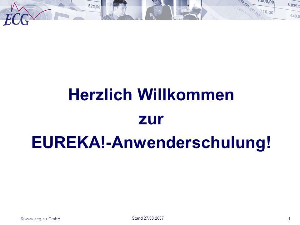 © www.ecg.eu GmbH1 Stand 27.08.2007 Herzlich Willkommen zur EUREKA!-Anwenderschulung!