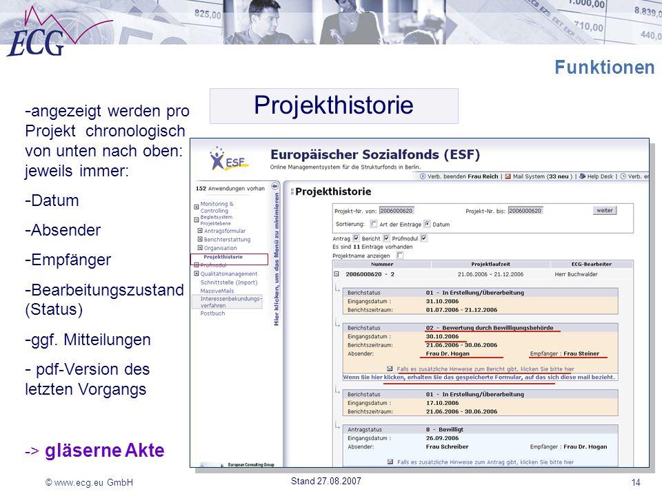 © www.ecg.eu GmbH14 Stand 27.08.2007 Funktionen Projekthistorie - angezeigt werden pro Projekt chronologisch von unten nach oben: jeweils immer: - Dat