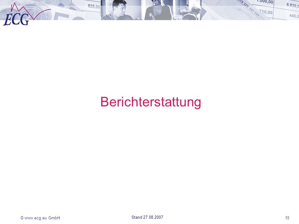 © www.ecg.eu GmbH15 Stand 27.08.2007 Berichterstattung