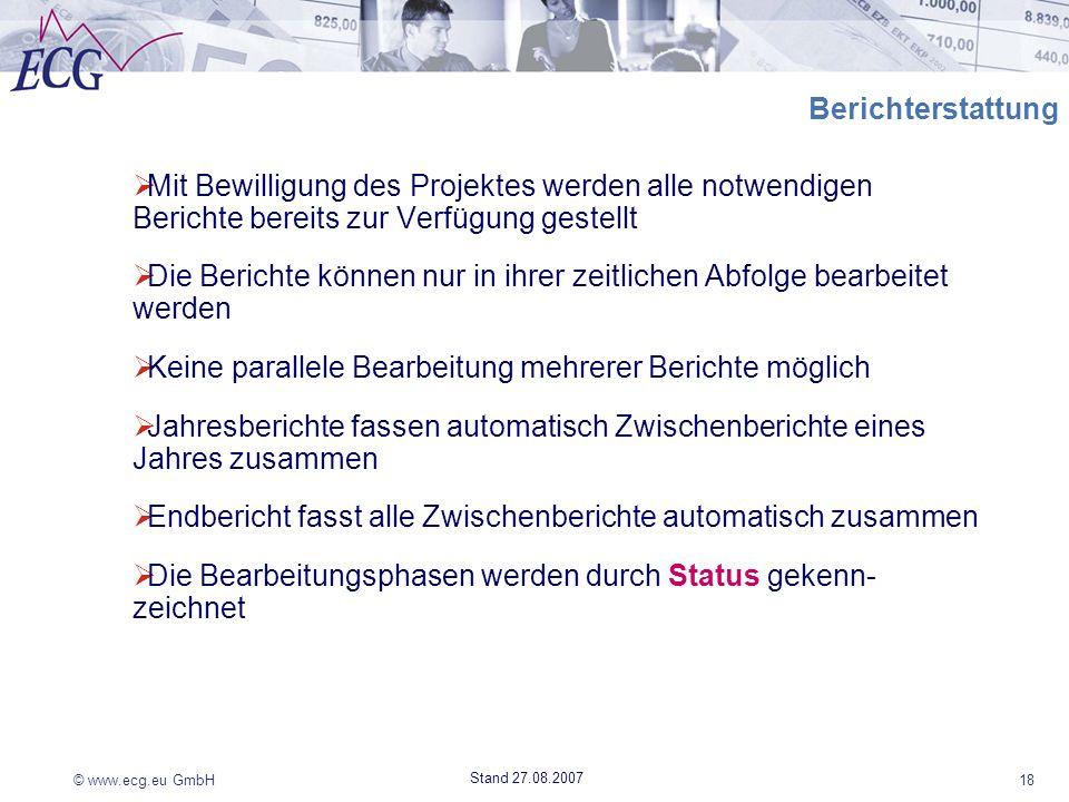 © www.ecg.eu GmbH18 Stand 27.08.2007 Berichterstattung Mit Bewilligung des Projektes werden alle notwendigen Berichte bereits zur Verfügung gestellt D