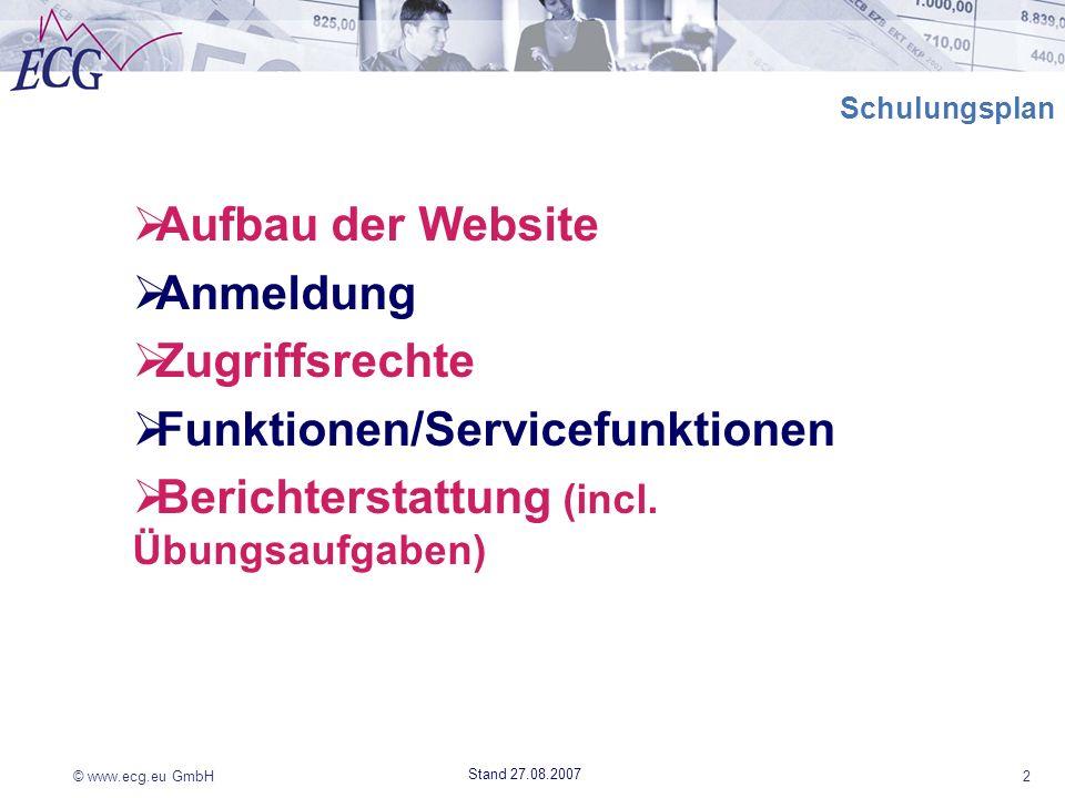 © www.ecg.eu GmbH2 Stand 27.08.2007 Schulungsplan Aufbau der Website Anmeldung Zugriffsrechte Funktionen/Servicefunktionen Berichterstattung (incl. Üb