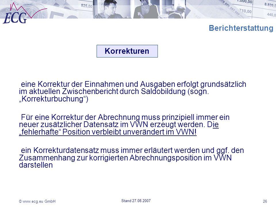 © www.ecg.eu GmbH26 Stand 27.08.2007 Berichterstattung eine Korrektur der Einnahmen und Ausgaben erfolgt grundsätzlich im aktuellen Zwischenbericht du