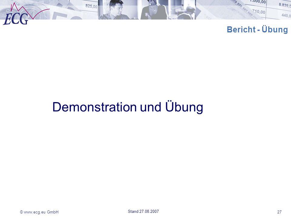 © www.ecg.eu GmbH27 Stand 27.08.2007 Bericht - Übung Demonstration und Übung