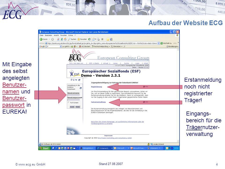 © www.ecg.eu GmbH4 Stand 27.08.2007 Aufbau der Website ECG Mit Eingabe des selbst angelegten Benutzer- namen und Benutzer- passwort in EUREKA! Erstanm