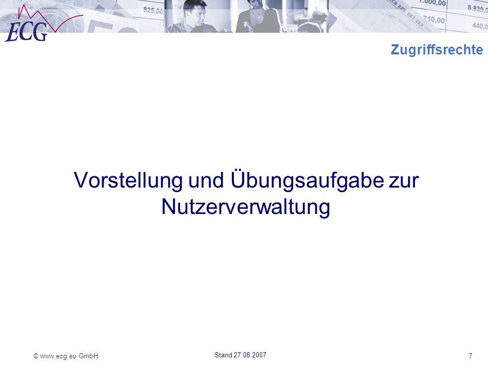 © www.ecg.eu GmbH7 Stand 27.08.2007 Zugriffsrechte Vorstellung und Übungsaufgabe zur Nutzerverwaltung