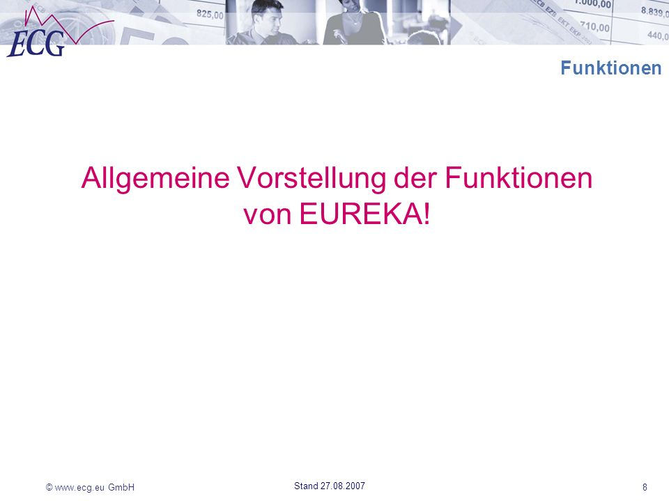 © www.ecg.eu GmbH8 Stand 27.08.2007 Funktionen Allgemeine Vorstellung der Funktionen von EUREKA!