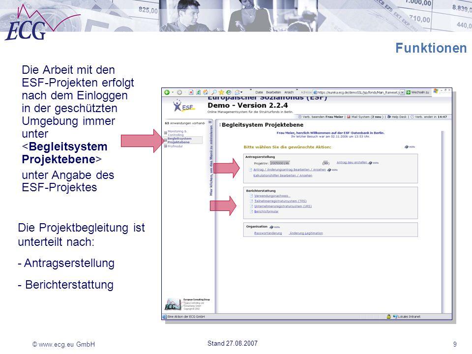 © www.ecg.eu GmbH9 Stand 27.08.2007 Funktionen Die Arbeit mit den ESF-Projekten erfolgt nach dem Einloggen in der geschützten Umgebung immer unter unt