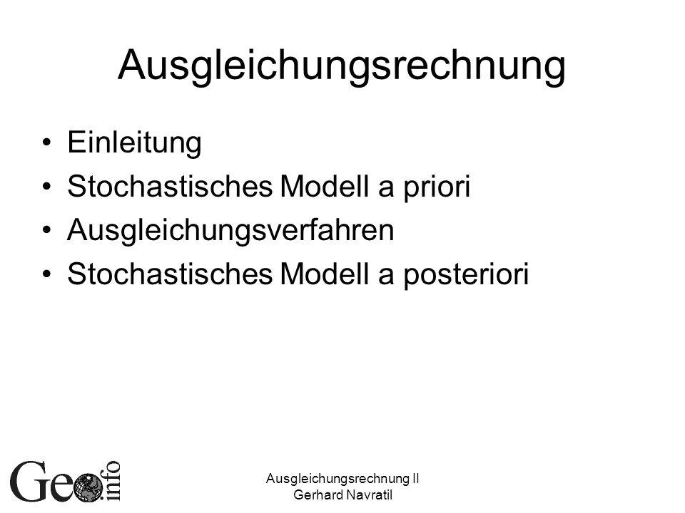 Ausgleichungsrechnung II Gerhard Navratil Ausgleichungsrechnung Einleitung Stochastisches Modell a priori Ausgleichungsverfahren Stochastisches Modell