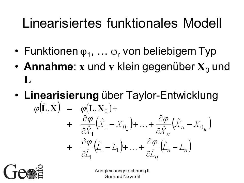 Ausgleichungsrechnung II Gerhard Navratil Linearisiertes funktionales Modell Funktionen 1, … r von beliebigem Typ Annahme: x und v klein gegenüber X 0