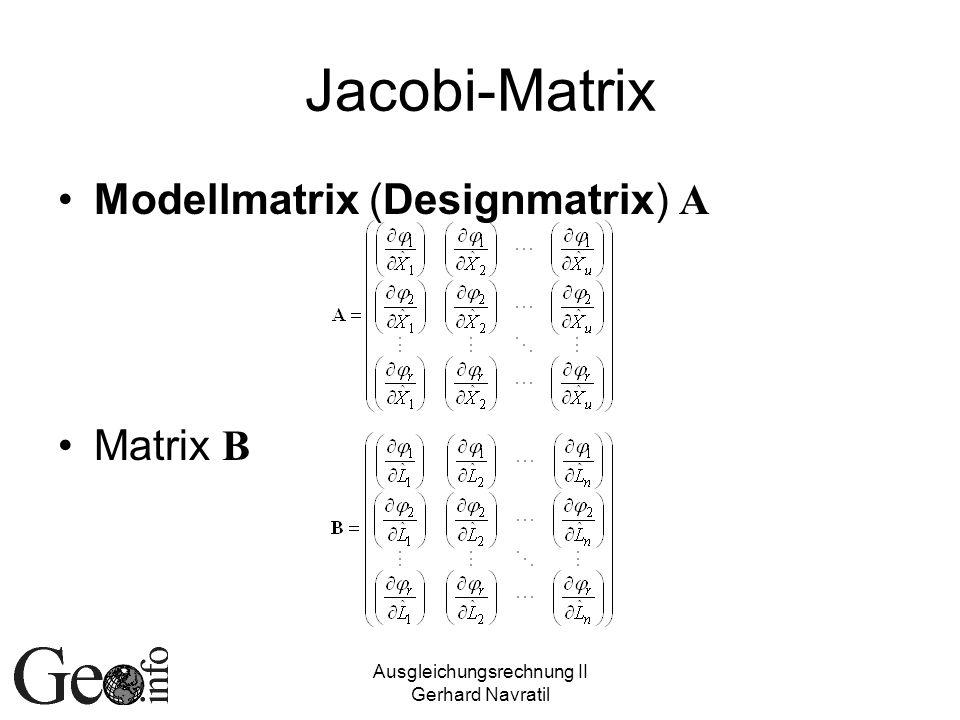 Ausgleichungsrechnung II Gerhard Navratil Jacobi-Matrix Modellmatrix (Designmatrix) A Matrix B