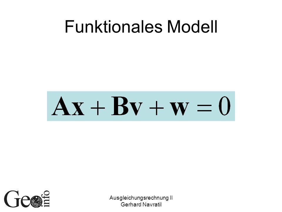 Ausgleichungsrechnung II Gerhard Navratil Funktionales Modell
