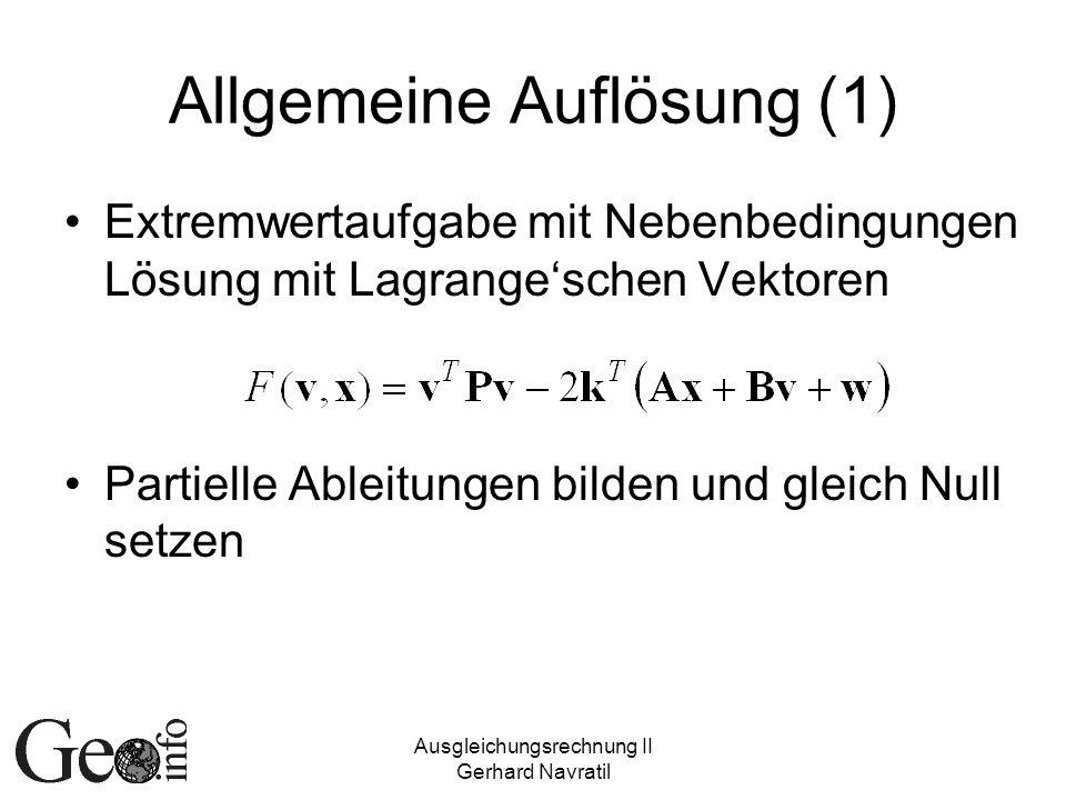 Ausgleichungsrechnung II Gerhard Navratil Allgemeine Auflösung (1) Extremwertaufgabe mit Nebenbedingungen Lösung mit Lagrangeschen Vektoren Partielle