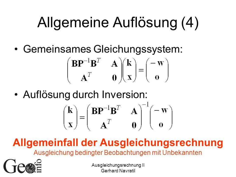 Ausgleichungsrechnung II Gerhard Navratil Allgemeine Auflösung (4) Gemeinsames Gleichungssystem: Auflösung durch Inversion: Allgemeinfall der Ausgleic