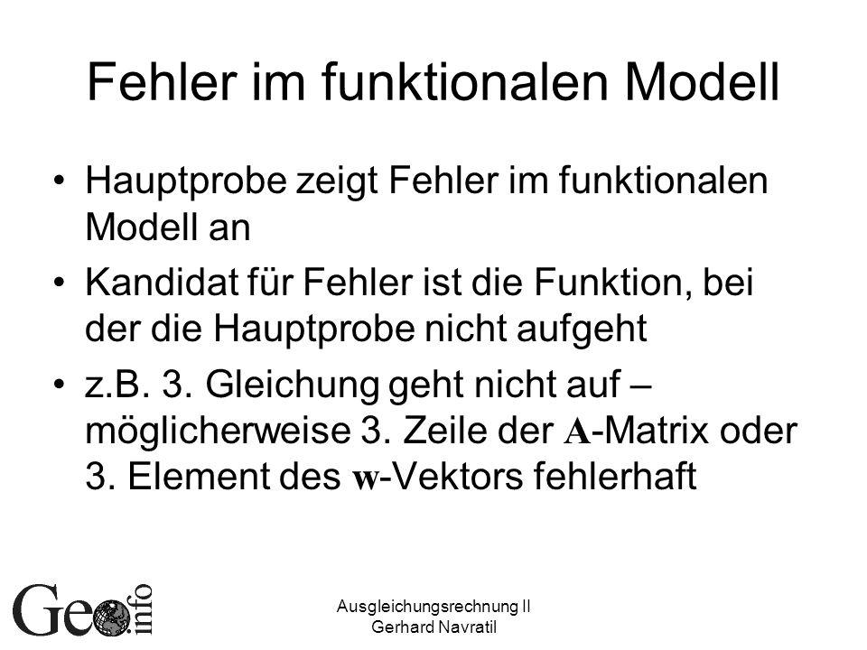 Ausgleichungsrechnung II Gerhard Navratil Fehler im funktionalen Modell Hauptprobe zeigt Fehler im funktionalen Modell an Kandidat für Fehler ist die