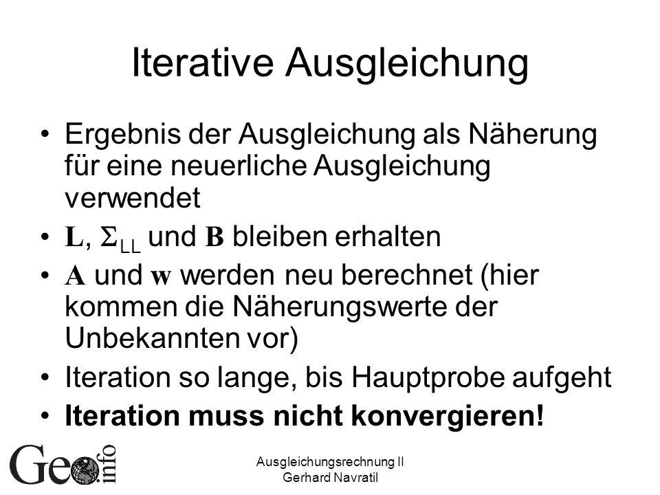Ausgleichungsrechnung II Gerhard Navratil Iterative Ausgleichung Ergebnis der Ausgleichung als Näherung für eine neuerliche Ausgleichung verwendet L,