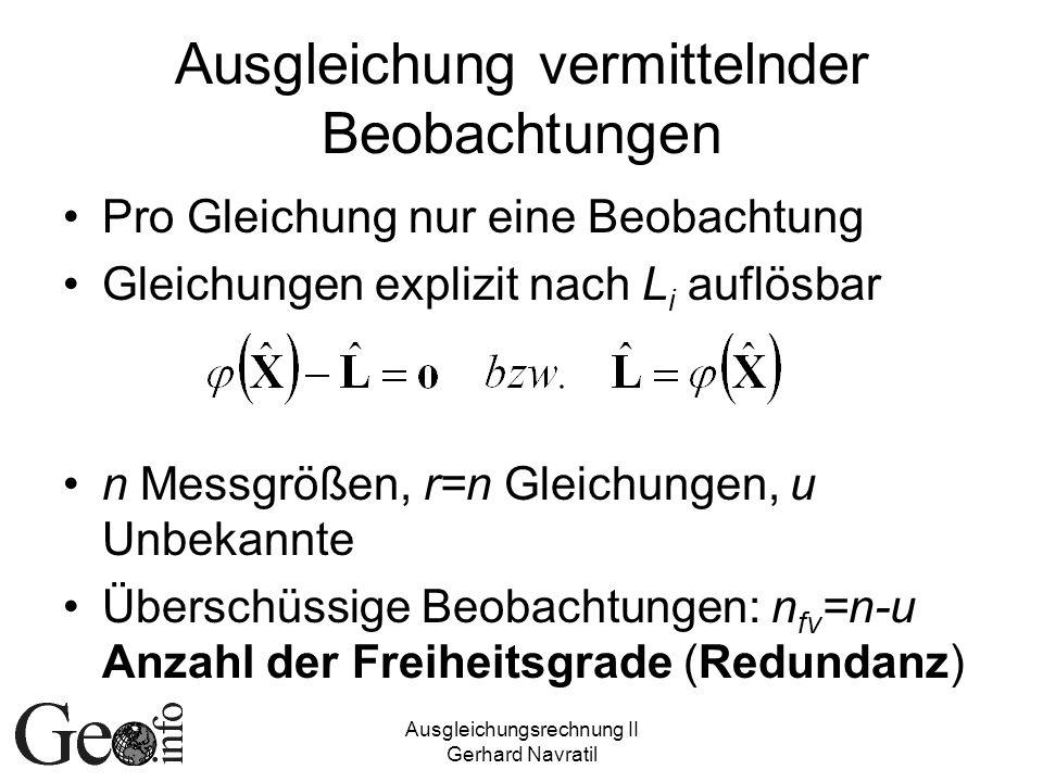 Ausgleichungsrechnung II Gerhard Navratil Ausgleichung vermittelnder Beobachtungen Pro Gleichung nur eine Beobachtung Gleichungen explizit nach L i au
