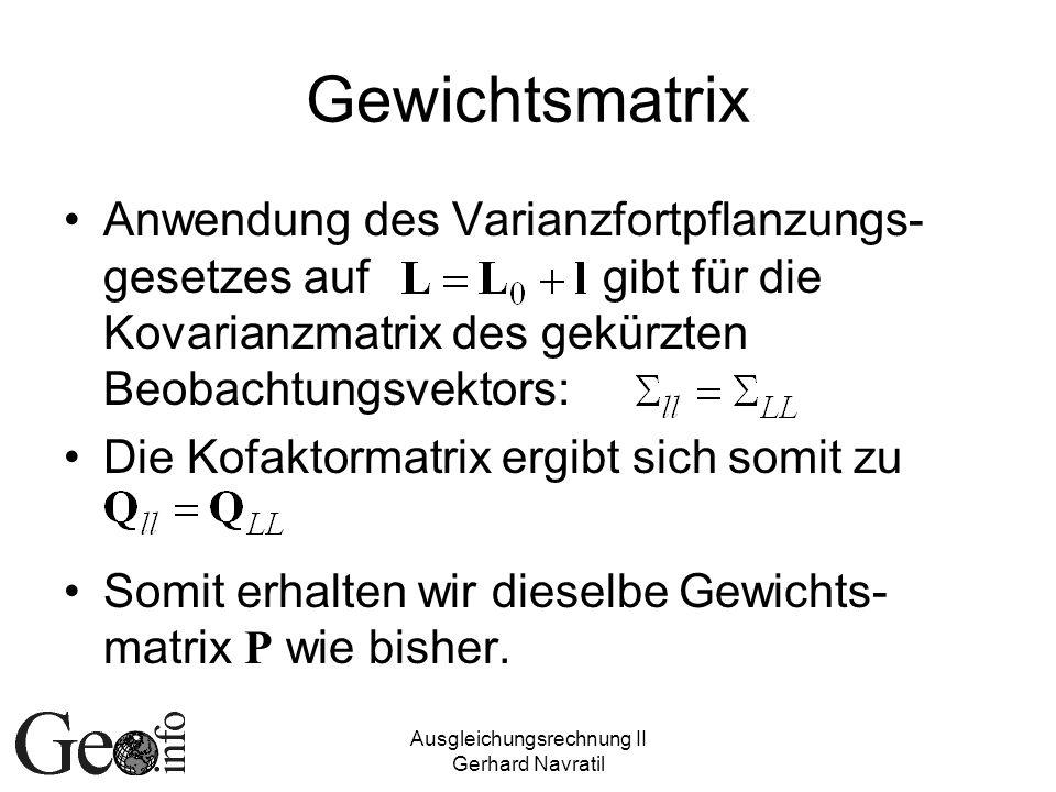 Ausgleichungsrechnung II Gerhard Navratil Gewichtsmatrix Anwendung des Varianzfortpflanzungs- gesetzes auf gibt für die Kovarianzmatrix des gekürzten