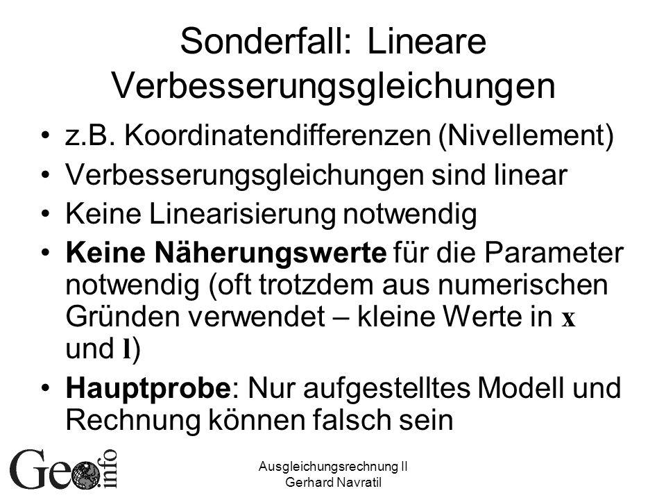 Ausgleichungsrechnung II Gerhard Navratil Sonderfall: Lineare Verbesserungsgleichungen z.B. Koordinatendifferenzen (Nivellement) Verbesserungsgleichun