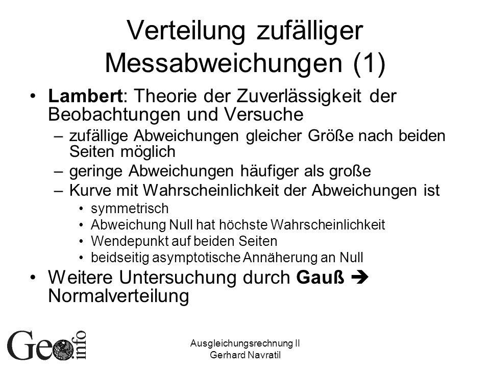 Ausgleichungsrechnung II Gerhard Navratil Verteilung zufälliger Messabweichungen (1) Lambert: Theorie der Zuverlässigkeit der Beobachtungen und Versuc