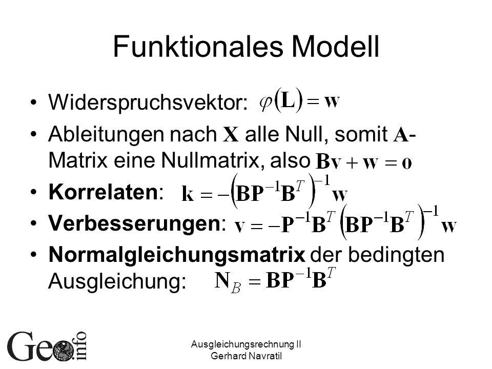 Ausgleichungsrechnung II Gerhard Navratil Funktionales Modell Widerspruchsvektor: Ableitungen nach X alle Null, somit A - Matrix eine Nullmatrix, also