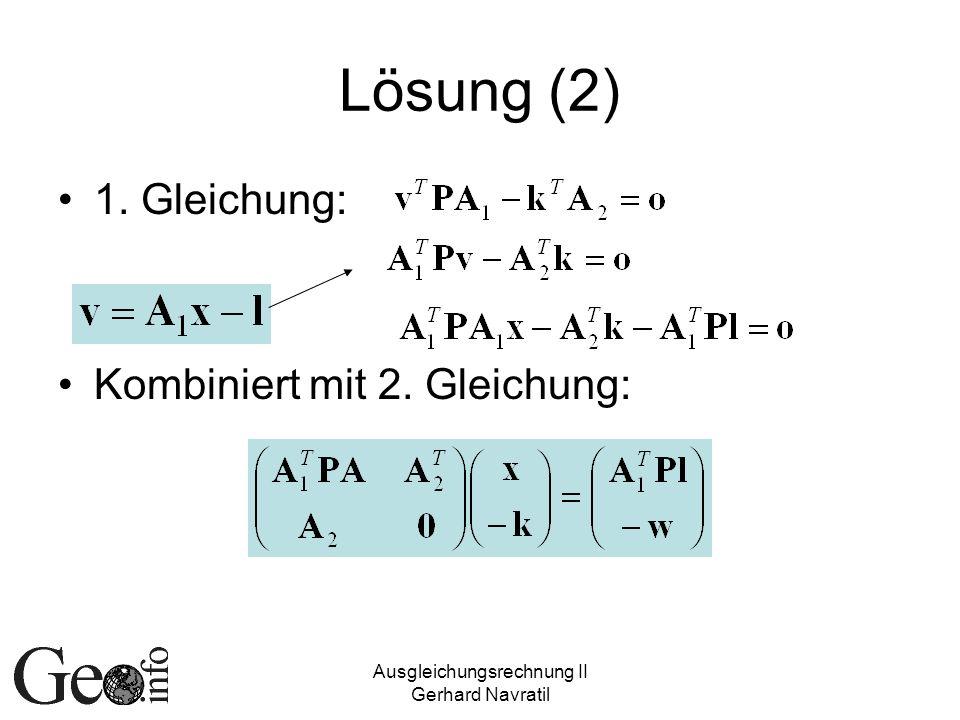 Ausgleichungsrechnung II Gerhard Navratil Lösung (2) 1. Gleichung: Kombiniert mit 2. Gleichung: