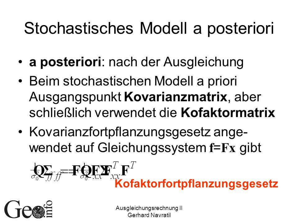 Ausgleichungsrechnung II Gerhard Navratil Stochastisches Modell a posteriori a posteriori: nach der Ausgleichung Beim stochastischen Modell a priori A