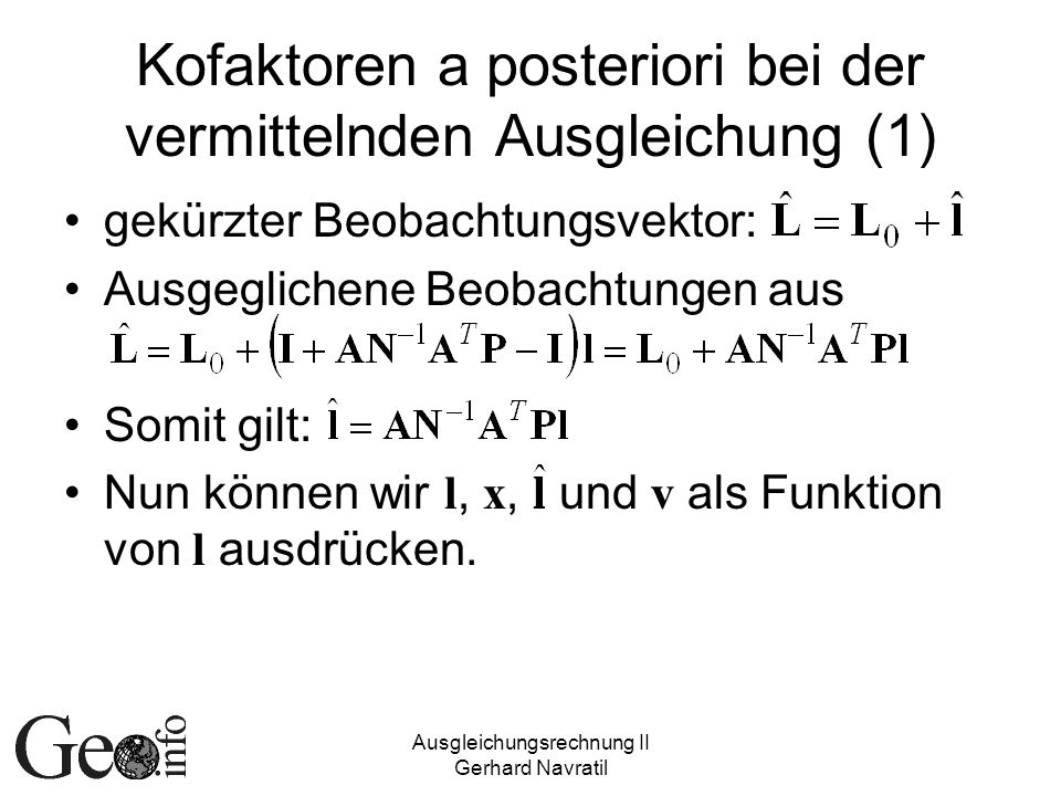 Ausgleichungsrechnung II Gerhard Navratil Kofaktoren a posteriori bei der vermittelnden Ausgleichung (1) gekürzter Beobachtungsvektor: Ausgeglichene B