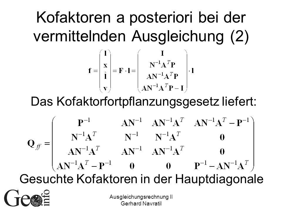 Ausgleichungsrechnung II Gerhard Navratil Kofaktoren a posteriori bei der vermittelnden Ausgleichung (2) Das Kofaktorfortpflanzungsgesetz liefert: Ges