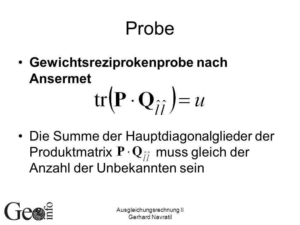 Ausgleichungsrechnung II Gerhard Navratil Probe Gewichtsreziprokenprobe nach Ansermet Die Summe der Hauptdiagonalglieder der Produktmatrix muss gleich