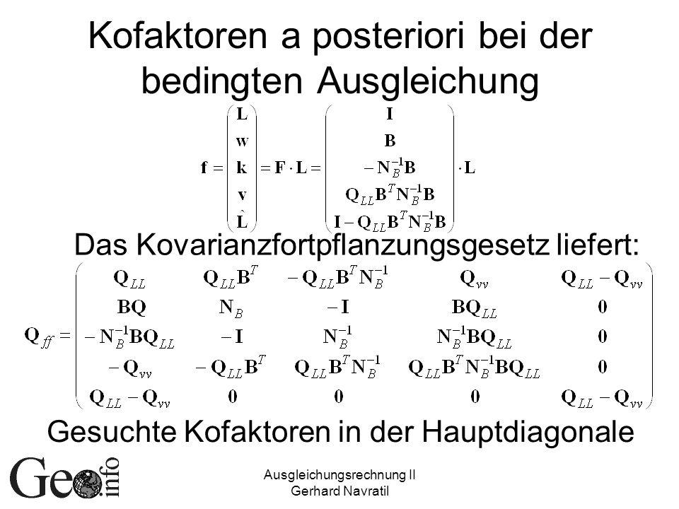 Ausgleichungsrechnung II Gerhard Navratil Kofaktoren a posteriori bei der bedingten Ausgleichung Das Kovarianzfortpflanzungsgesetz liefert: Gesuchte K